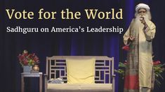 """In response to a question on the United States presidential elections, Sadhguru explains that America's leadership is important to the whole world. This nation is large enough to embrace the world. It is our responsibility to ask our leaders, """"Who is willing to do it?"""""""