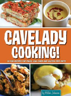 Cavelady Cooking: 50 Fun Recipes for Paleo, Low-Carb and Gluten-Free Diets eBook: Hilah Johnson, Vic Magary: