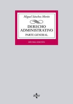 Derecho administrativo. Parte general / Miguel Sánchez Morón.   10ª ed.   Tecnos, 2014.