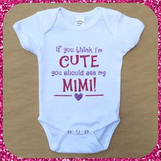 If You Think I'm Cute You Should See My Mimi Onesie- Personalized with any name (grandma, mom, aunt, etc.) by CraftySouthernNurse