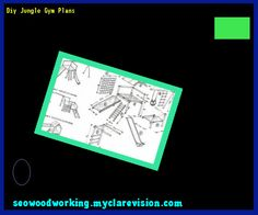Diy Jungle Gym Plans 201729 - Woodworking Plans and Projects!
