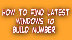 How To Find Latest windows 10 buid number