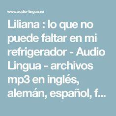 Liliana : lo que no puede faltar en mi refrigerador - Audio Lingua - archivos mp3 en inglés, alemán, español, francés