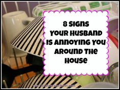 HILARIOUS!!!  8 Signs Your Husband Is Annoying You Around the House by #humor #husbands