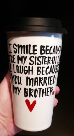 I smile because you're my sister in law and I laugh because you married my brother Travel Mug- Mother's Day mug- sister in law gift