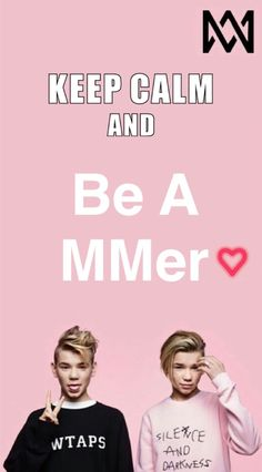 Keep calm and Be a MMer ❤ Best Backrounds, Keep Calm And Love, Love You, Love U Forever, Twin Brothers, Kawaii Girl, My Boyfriend, Tween, My Boys
