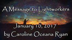 A Message to Lightworkers  by Caroline Oceana Ryan January 10, 2017