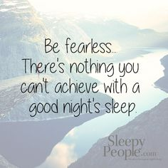 Be Fearless... There's nothing you can't achieve with a good night's sleep.  #MondayMotivation