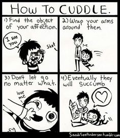 Umm, thanks to this crudely drawn tutorial on 'How To Cuddle', I shall have a cuddle buddy in no time!!