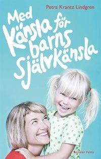 Med känsla för barns självkänsla av Petra Krantz Lindgren (E-bok) Books To Read, My Books, Barnet, Petra, Inspirational Books, Music Tv, Book Art, Baby Kids, Parenting