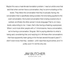 """Jim Butcher - """"Maybe this was a male-female translation problem. I read an article once that said..."""". relationships, women, dating, men, gender, communication, men-and-women, gender-stereotypes, women-and-men, communication-skills, communication-problem, gender-differences"""