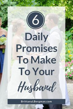 Where can you turn when marriage is hard? These 6 daily promises will help you cherish and encourage the man you married.
