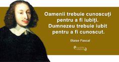 """Oamenii trebuie cunoscuți pentru a fi iubiți. Dumnezeu trebuie iubit pentru a fi cunoscut."" Blaise Pascal Spiritual Quotes, Inspirational Quotes, Motivational, Philosophy, Advice, Wisdom, Thoughts, Blessings, Milan"