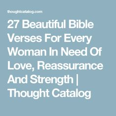 27 Beautiful Bible Verses For Every Woman In Need Of Love, Reassurance And Strength | Thought Catalog