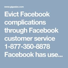 Evict Facebook complications through Facebook customer service 1-877-350-8878 Facebook has user friendly medium to share your information around the world. But sometimes, it is little bit tough to understand all its features. You do not have to worry about any complications as your all time available helping hand Facebook customer service team is here to help you. Just dial our one and only helpline number 1-877-350-8878…