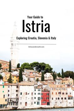 Istria travel guide - All the best things to do and see in Istria, plus tips on exploring surrounding areas in Croatia, Slovenia, and Italy. via @letswanderwell