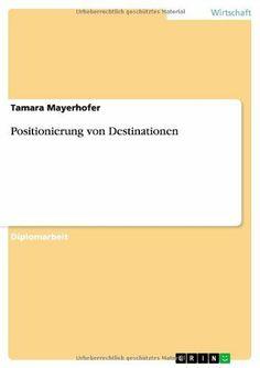 Positionierung von Destinationen von Tamara Mayerhofer, http://www.amazon.de/dp/3640614089/ref=cm_sw_r_pi_dp_8xIDtb0YY8N9X