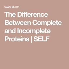 The Difference Between Complete and Incomplete Proteins | SELF