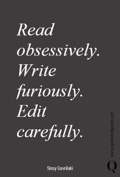 """""""Read obsessively. Write furiously. Edit carefully."""" www.quoteandquote..."""