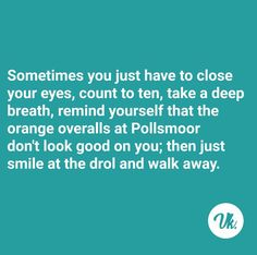 Just. Walk. Away Text Quotes, Qoutes, Funny Cute, Hilarious, Close Your Eyes, Just Smile, Afrikaans, Funny Comics, Text Messages