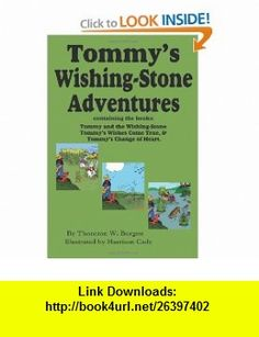 Tommys Wishing-Stone Adventures--The Wishing Stone,Wishes Come True, Change of Heart (9781604599558) Thornton W. Burgess, Harrison Cady , ISBN-10: 1604599553  , ISBN-13: 978-1604599558 ,  , tutorials , pdf , ebook , torrent , downloads , rapidshare , filesonic , hotfile , megaupload , fileserve