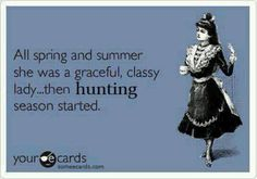 Who am I kidding. Hunting season is all year round!