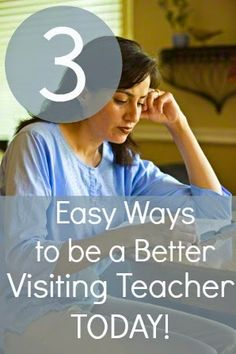 3 (Easy) Ways to be a Better Visiting Teacher Today