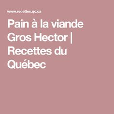 Pain à la viande Gros Hector | Recettes du Québec