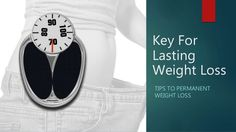 Key For Lasting Weight Loss - Tips to Permanent Weight Loss #weightloss #loseweightfast #loseweightfastandeasy #fatloss #loseweight