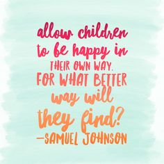 Allow Children to Be Happy In Their Own Way Quote