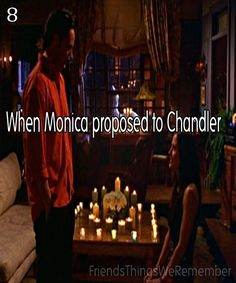 Friends #8 - When Monica proposed to Chandler. I still tear up when I watch this one.