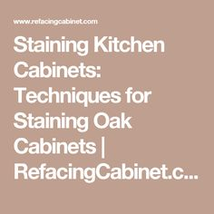 Staining Kitchen Cabinets: Techniques for Staining Oak Cabinets | RefacingCabinet.com
