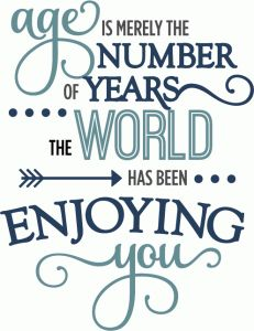 Silhouette Design Store - View Design age is number years world enjoying you - phrase Birthday Card Messages, Happy Birthday Wishes Cards, Birthday Card Sayings, Happy Birthday Images, Birthday Greetings, Birthday Verses, 50th Birthday Quotes, 70 Birthday, 50th Birthday Cards