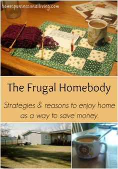 Become the frugal homebody as a way to save money and gain contentment inside the walls in which life is lived.