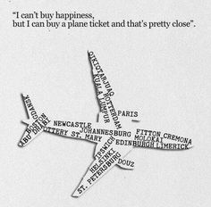 Money can't buy happiness but it can buy you a plane ticket. ...and that is close