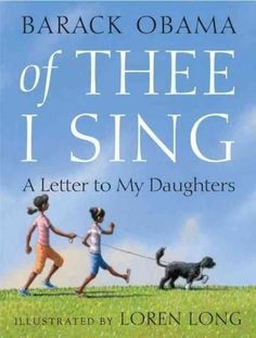 Of Thee I Sing: A Letter to My Daughters by Barack Obama, illustrated by Loren Long