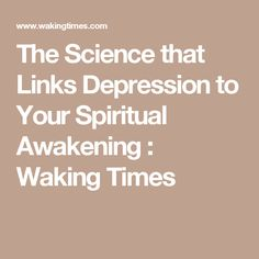 The Science that Links Depression to Your Spiritual Awakening : Waking Times