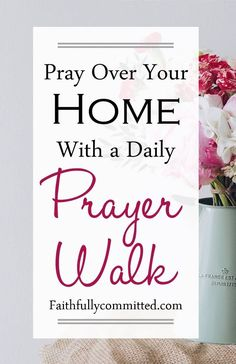 How to do a Prayer Walk through Your Home