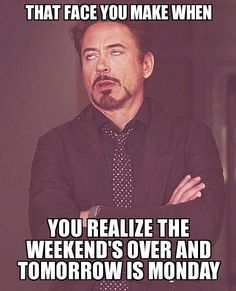 When You Realize The Weekend Is Over Jw Humor Sarcasm Humor Humour