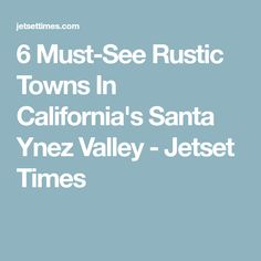 6 Must-See Rustic Towns In California's Santa Ynez Valley - Jetset Times