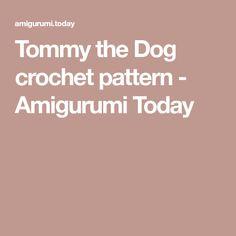 Tommy the Dog crochet pattern - Amigurumi Today