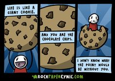Life is like a giant cookie.