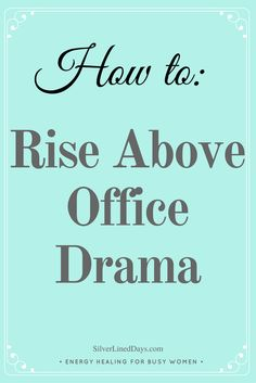 office drama, hostile work environment, negative workplace, office politics, office tension, job dissatisfaction, work life balance, energy healing