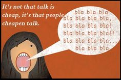 It's not that talk is cheap, it's that people cheapen talk