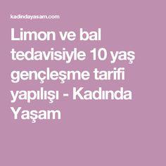 Limon ve bal tedavisiyle 10 yaş gençleşme tarifi yapılışı - Kadında Yaşam