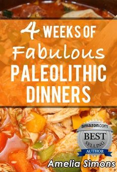 4 Weeks of Fabulous Paleolithic Dinners (4 Weeks of Fabulous Paleo Recipes) by Amelia Simons, http://www.amazon.com/dp/B00877W5WY/ref=cm_sw_r_pi_dp_gLAprb0P5AERN