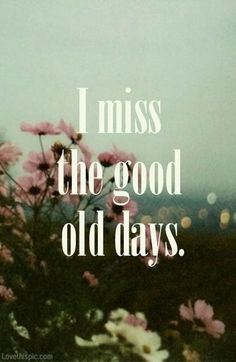 I miss the good old days quotes outdoors nature flowers life sad