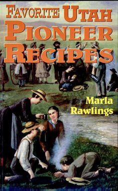 Favorite Utah Pioneer Recipes - Marla Rawlings - Google Books -Tons of Recipes
