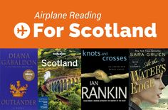 Going to Scotland? Then this installment of Airplane Reading will inform and inspire your travel with books set in Scotland.