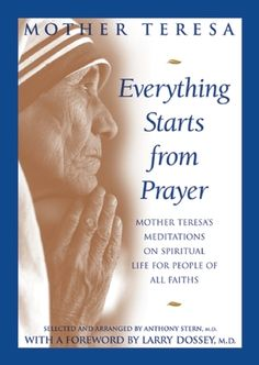 Everything Starts from Prayer: Mother Teresa's Meditations on Spiritual Life for People of All Faiths, love this woman